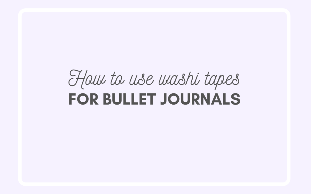 #HowToWashi – How to use washi tapes in your bullet journal
